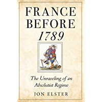 France before 1789: The Unraveling of an Absolutist Regime (English Edition)