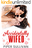Accidentally Wifed: An Accidental Marriage Romance (Accidental Hookups Book 4)
