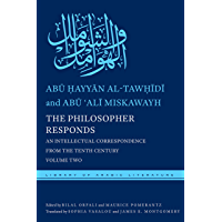 The Philosopher Responds: An Intellectual Correspondence from the Tenth Century, Volume Two (Library of Arabic Literature Book 24) (English Edition)