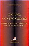 """Metereopatie e Geopatie: le case dei tumori (collana """"Digiuno contro cancro"""", volume IV)"""