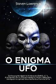 O Enigma UFO: Conheça a Verdadeira História de OVNIS, ET´s, Alienígenas, Óvnis, Discos Voadores, Aliens, Abduções, Ufologia e