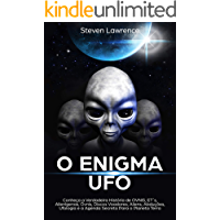O Enigma UFO: Conheça a Verdadeira História de OVNIS, ET´s, Alienígenas, Óvnis, Discos Voadores, Aliens, Abduções, Ufologia e a Agenda Secreta Para o Planeta Terra