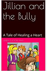 Jillian and the Bully: A Tale of Healing a Heart Kindle Edition