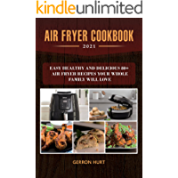 Air Fryer Cооkbооk 2021: Eаѕу Hеаlthу аnd dеliсiоuѕ 80+ Air Fryer Recipes Your Whole Fаmilу Will Lоvе
