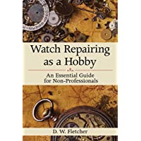Watch Repairing as a Hobby: An Essential Guide for Non-Professionals