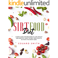 Sirtfood diet: a rapid guide for beginners to lose weight and burn fat using the best meal plan to activate the skinny…