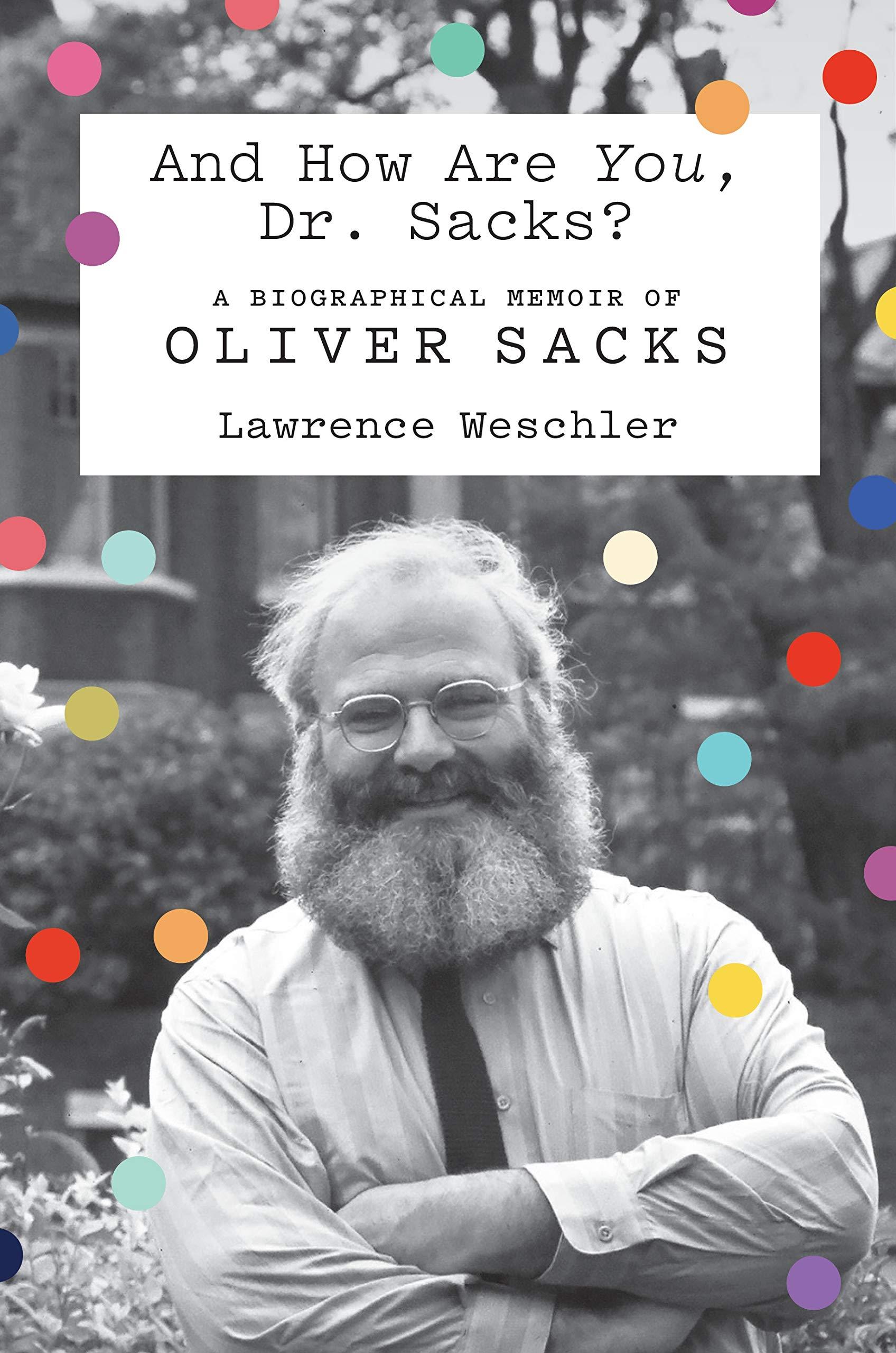 And How Are You, Dr. Sacks?: A Biographical Memoir of Oliver Sacks by Farrar, Straus and Giroux