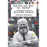 And How Are You, Dr. Sacks?: A Biographical Memoir of Oliver Sacks