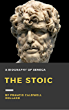 The Stoic: A biography of Seneca (Illustrated) (English Edition)
