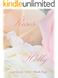 Roses For Holly (Garden of Love Book 4)