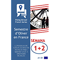 Conversas de todos os dias em francês para ajudar você a aprender francês - Semana 1/Semana 2: Semestre d'Oliver en France (Quinzena)