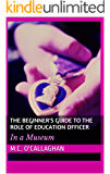 The Beginner's Guide to the Role of Education Officer: In a Museum (Life at a Museum Book 2)