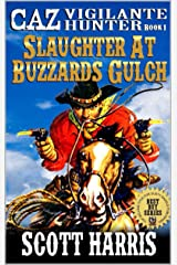 """Slaughter At Buzzard's Gulch: Caz: Vigilante Hunter: A Western Adventure From The Author of """"Mojave Massacre"""" (The Caz: Vigilante Hunter Western Adventure Series Book 1) Kindle Edition"""