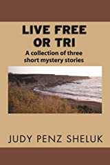Live Free or Tri: A collection of three short mystery stories Kindle Edition