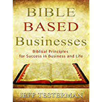 Bible Based Businesses Biblical Principles for Success in Business and Life