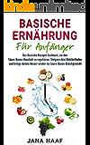 Basische Ernährung für Anfänger: Das basische Rezepte Kochbuch um den Säure-Basen-Haushalt zu regulieren. Steigere dein Wohlbefinden und bringe deinen Körper wieder ins Säure-Basen-Gleichgewicht.