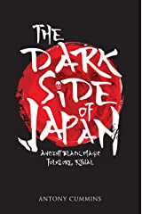 The Dark Side of Japan: Ancient Black Magic, Folklore, Ritual Kindle Edition