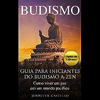 Budismo: Guia para iniciantes do budismo A-Zen: Como viver em paz em um mundo pacífico