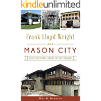 Frank Lloyd Wright and Mason City: Architectural Heart of the Prairie book cover