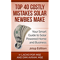 Top 40 Costly Mistakes  Solar Newbies Make: Your Smart Guide to Solar Powered Home and Business (English Edition)