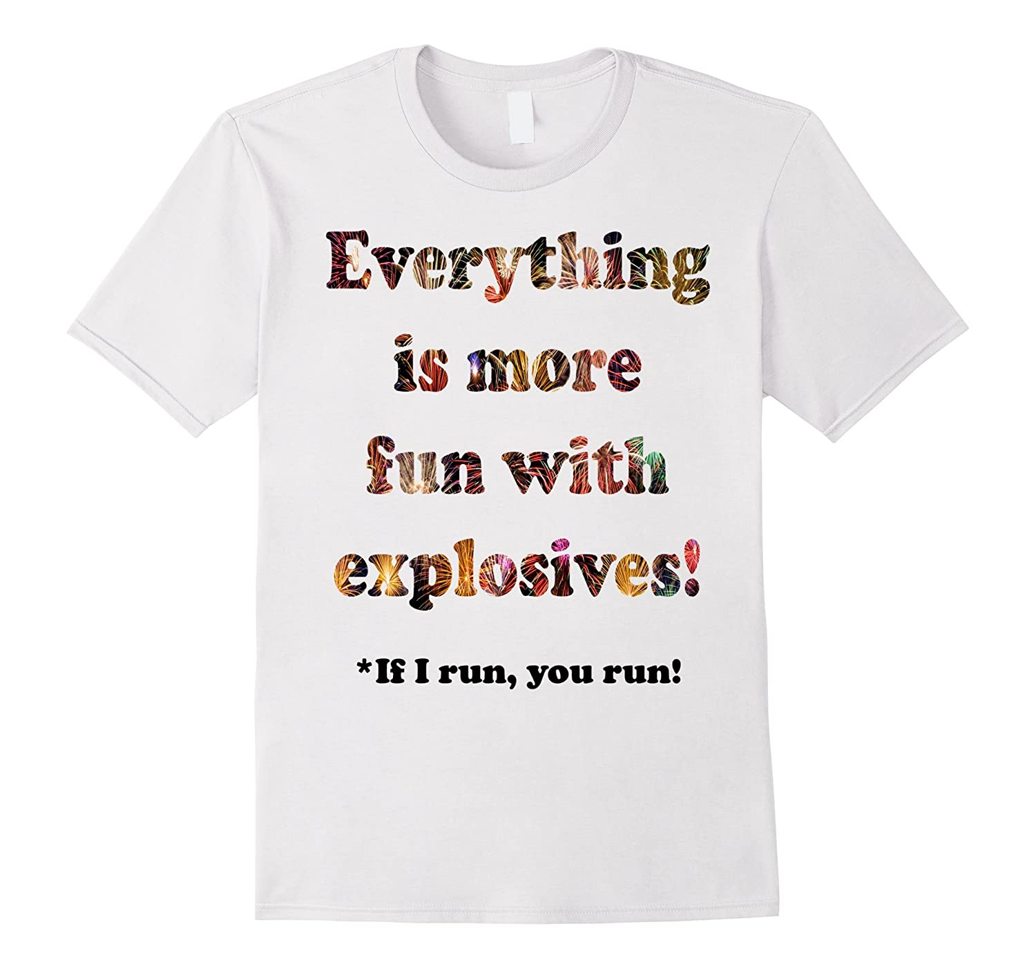 4th of July Everything is More Fun With Explosives Shirt-TH