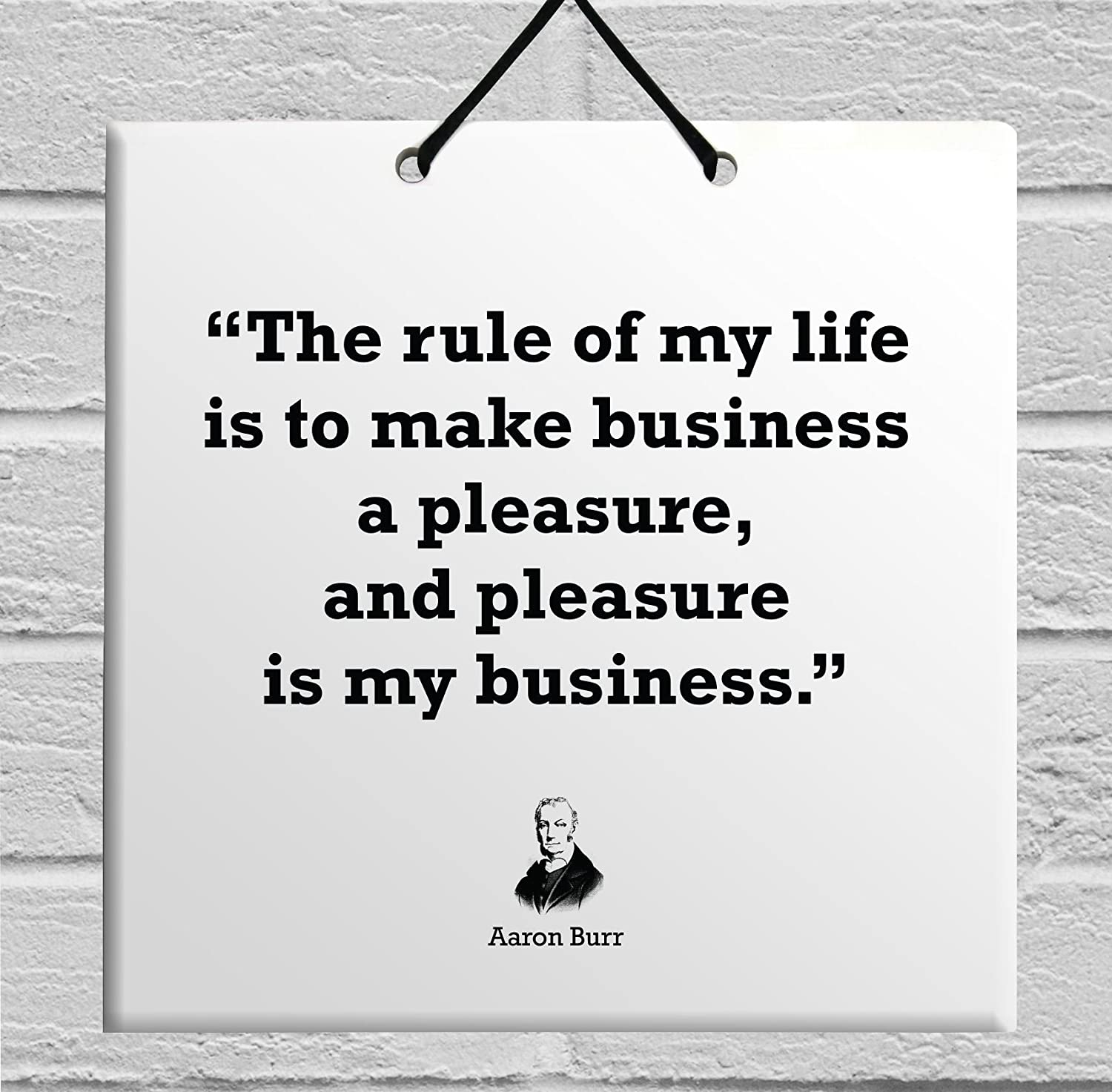 Amazon.com: Body-Soul-n-Spirit Quotes The rule of my life is to make  business a pleasure, and pleasure my business.-Aaron Burr Politician Famous  Quote Wall ...