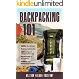 Backpacking 101: Choose the Right Gear, Plan Your Ultimate Trip, Cook Hearty and Energizing Trail Meals, Be Prepared for Emer