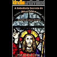 A Sabedoria Secreta de Jesus Cristo: A Sofia de Jesus Cristo (Apócrifos Livro 2)