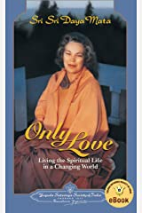 Only Love: Living the Spiritual Life in a Changing World Kindle Edition
