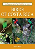A Naturalist's Guide to the Birds of Costa Rica (Naturalist's Guides)