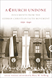 A Church Undone: Documents from the German Christian Faith Movement, 1932-1940