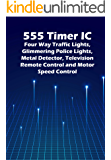 555 Timer IC circuit Magic's: Four Way Traffic Lights, Glimmering Police Lights, Metal Detector, Television Remote…