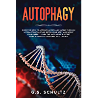 AUTOPHAGY: Discover How to Activate Autophagy Safely Through Intermittent Fasting.  Detox Your Body and Boost Your Energy, learn the Anti-Aging's secret ... Natural Intelligence (English Edition)