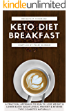 KETO DIET: THE 20 BEST KETO BREAKFAST RECIPES: A Practical Approach to Health: Lose Weight & Lower Blood Sugar Levels…