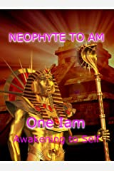 NEOPHYTE TO AM: Awakening To SELF Kindle Edition