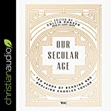 Our Secular Age: Ten Years of Reading and Applying Charles Taylor