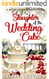 Slaughter of the Wedding Cake (Sandy Bay Cozy Mystery Book 19)