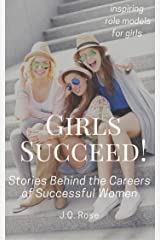 Girls Succeed!: Stories Behind the Careers of Successful Women Kindle Edition