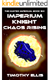 Imperium Knight Chaos Rising (The Hunter Imperium Book 6)