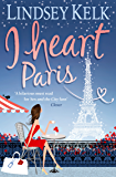I Heart Paris: Escape to Paris in this hilarious romantic comedy (I Heart Series, Book 3)