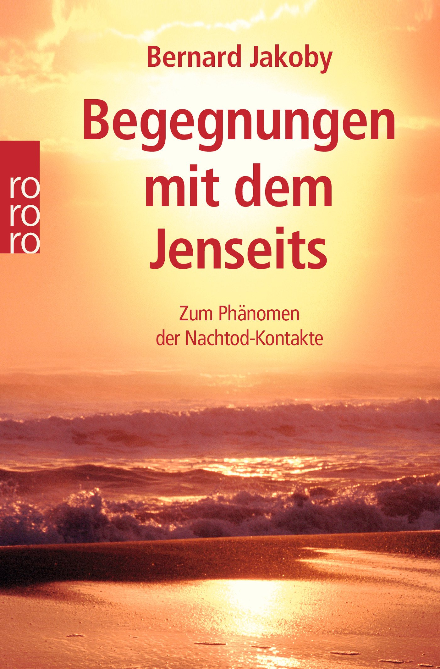 Begegnungen mit dem Jenseits: Zum Phänomen der Nachtod-Kontakte Taschenbuch – 1. März 2006 Bernard Jakoby Rowohlt Taschenbuch 3499620634 Grenzwissenschaften