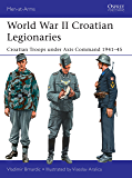 World War II Croatian Legionaries: Croatian Troops under Axis Command 1941–45 (Men-at-Arms Book 508)