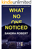 What No One Noticed: An absolutely gripping crime thriller with a massive twist