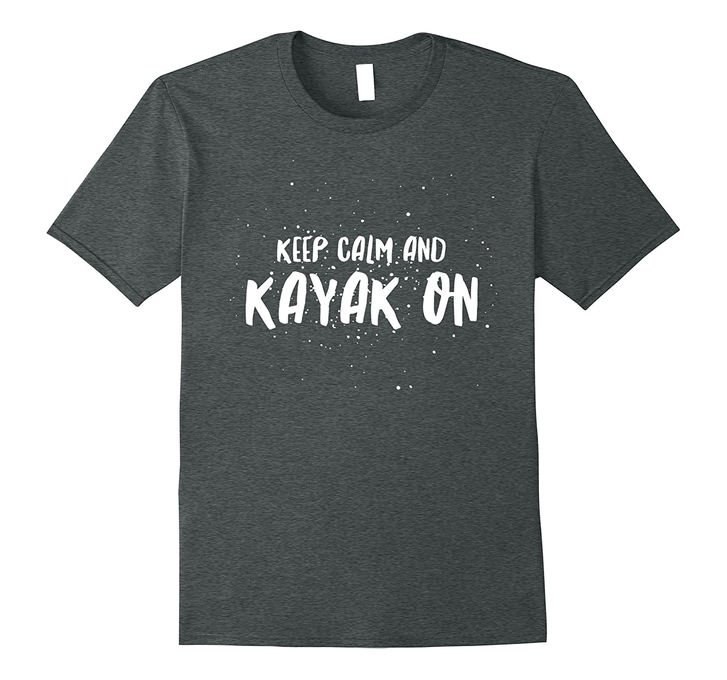Keep Calm Kayak On T-Shirt