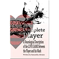 The Complete Player: A Neurological Description of the LOVE GAME Between the Player...