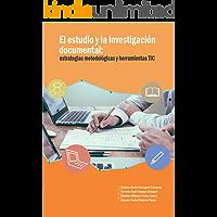 El estudio y la investigación documental: Estrategias metodológicas y herramientas TIC