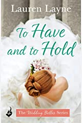 To Have And To Hold: The Wedding Belles Book 1 Kindle Edition