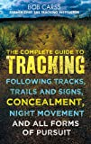 The Complete Guide to Tracking: Following tracks, trails and signs, concealment, night movement and all forms of pursuit