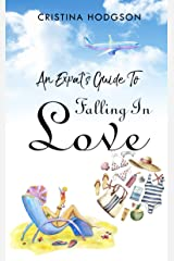 An Expat's Guide To Falling In Love: The Perfect Romantic Comedy To Escape With Kindle Edition