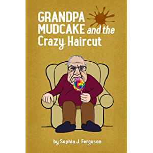 Grandpa Mudcake and the Crazy Haircut: Funny Picture Books for 3-7 Year Olds (The Grandpa Mudcake Series Book 1)